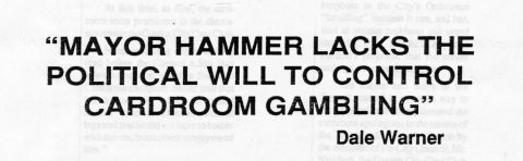 """""""MAYOR HAMMER LACKS THE POLITICAL WILL TO CONTROL CARDROOM GAMBLING"""" – Dale Warner"""